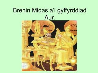 Brenin Midas a'i gyffyrddiad Aur.