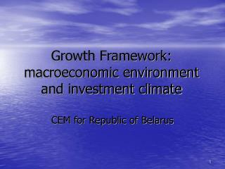 Growth Framework: macroeconomic environment and investment climate