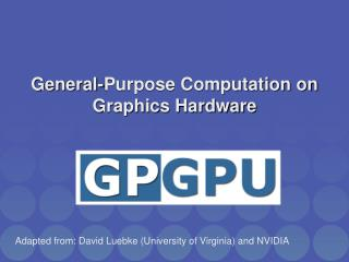 General-Purpose Computation on Graphics Hardware