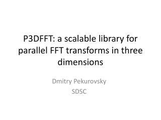 P3DFFT: a scalable library for parallel FFT transforms in three dimensions
