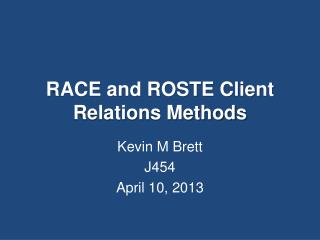 RACE and ROSTE  Client Relations Methods