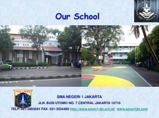 SMA NEGERI 1 JAKARTA JLN. BUDI UTOMO NO. 7 CENTRAL JAKARTA 10710 TELP. 021-3865001 FAX. 021-3524489 smun1-jkt.sch.id