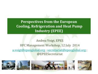 Perspectives from the European  Cooling, Refrigeration and Heat Pump Industry (EPEE)