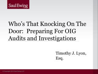 Who's That Knocking On The Door:  Preparing For OIG Audits and Investigations