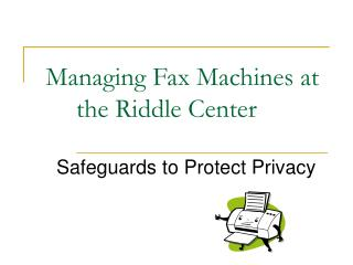 Managing Fax Machines at the Riddle Center