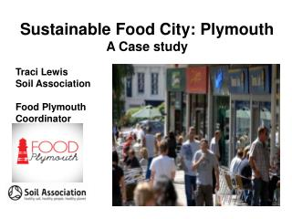 Sustainable Food City: Plymouth A Case study Traci Lewis Soil Association Food Plymouth