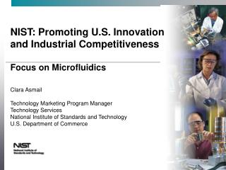 NIST: Promoting U.S. Innovation and Industrial Competitiveness  Focus on Microfluidics  Clara Asmail  Technology Marketi