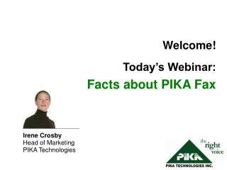 Welcome! Today's Webinar:  Facts about PIKA Fax