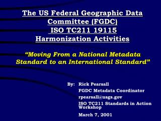 By:Rick Pearsall      FGDC Metadata Coordinator rpearsall@usgs