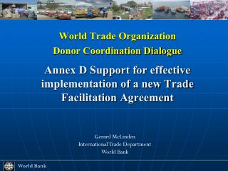 World Trade Organization Donor Coordination Dialogue  Annex D Support for effective implementation of a new Trade Facili