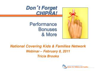 Don ' t Forget CHIPRA! Performance  Bonuses & More