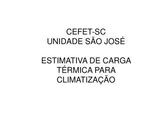 CEFET-SC  UNIDADE SÃO JOSÉ ESTIMATIVA DE CARGA TÉRMICA PARA CLIMATIZAÇÃO
