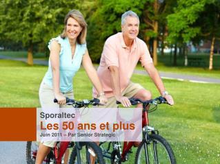 Sporaltec Les 50 ans et plus Juin 2011 – Par Senior Strategic