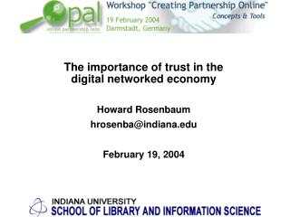 The importance of trust in the                     digital networked economy  Howard Rosenbaum hrosenbaindiana  February
