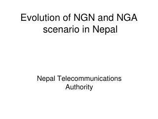 Evolution of NGN and NGA  scenario in Nepal