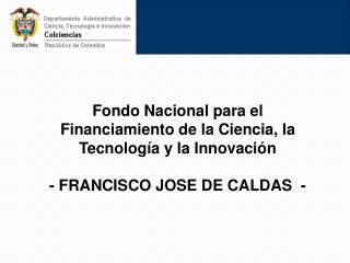 Fondo Nacional para el Financiamiento de la Ciencia, la Tecnología y la Innovación