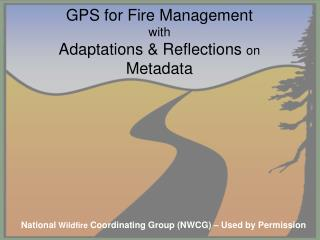 GPS for Fire Management with Adaptations & Reflections  on Metadata