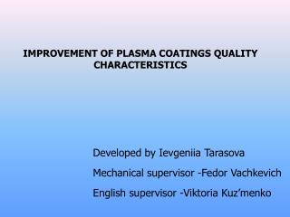 IMPROVEMENT OF PLASMA COATINGS QUALITY CHARACTERISTICS