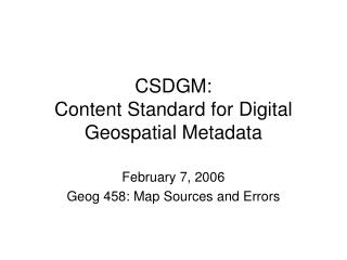 CSDGM: Content Standard for Digital Geospatial Metadata