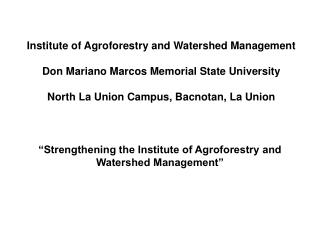 Institute of Agroforestry and Watershed Management Don Mariano Marcos Memorial State University