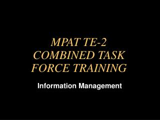 MPAT TE-2 COMBINED TASK FORCE TRAINING
