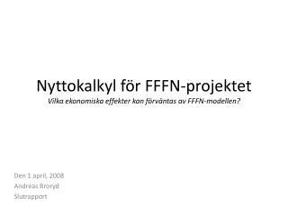 Nyttokalkyl för FFFN-projektet Vilka ekonomiska effekter kan förväntas av FFFN-modellen?