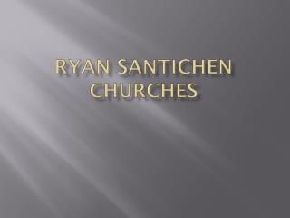 Ryan  Santichen Churches