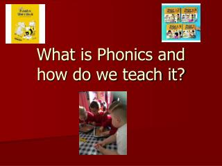 What is Phonics and how do we teach it?