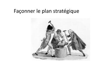 Fa�onner le plan strat�gique