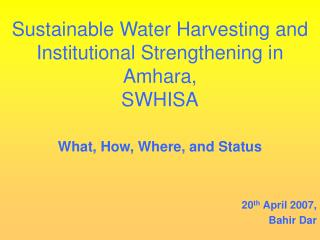 Sustainable Water Harvesting and Institutional Strengthening in Amhara,  SWHISA