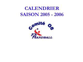CALENDRIER  SAISON 2005 - 2006