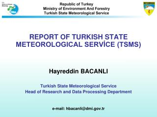 REPORT OF TURKISH STATE METEOROLOGICAL SERVİCE (TSMS) Hayreddin BACANLI