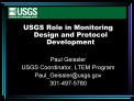 USGS Role in Monitoring Design and Protocol Development  Paul Geissler USGS Coordinator, LTEM Program Paul_Geisslerusgs