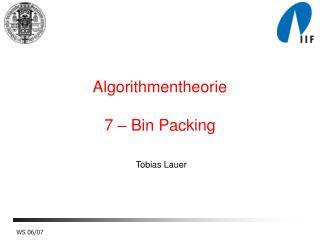 Algorithmentheorie 7 –  Bin Packing