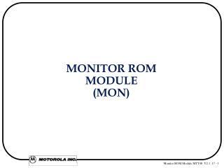 MONITOR ROM MODULE (MON)