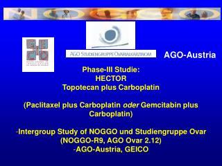 Phase-III Studie:  HECTOR  Topotecan plus Carboplatin   Paclitaxel plus Carboplatin oder Gemcitabin plus Carboplatin   I
