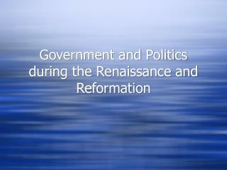 Government and Politics during the Renaissance and Reformation