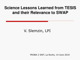 Science Lessons Learned from TESIS and their Relevance to SWAP