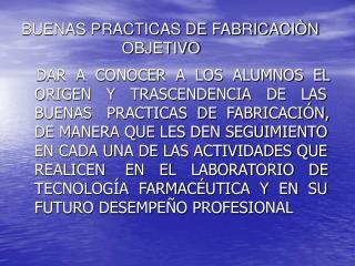 BUENAS PRACTICAS DE FABRICACIÒN                        OBJETIVO