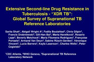 Extensive Second-line Drug Resistance in Tuberculosis -  XDR TB : Global Survey of Supranational TB Reference Laboratori