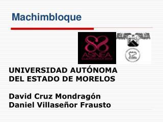 UNIVERSIDAD AUTÓNOMA DEL ESTADO DE MORELOS David Cruz Mondragón Daniel Villaseñor Frausto