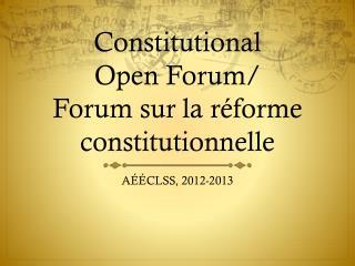 Constitutional  Open Forum/ Forum sur la réforme constitutionnelle
