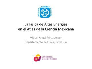 La Física de Altas Energías en el Atlas de la Ciencia Mexicana