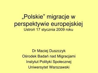 """""""Polskie"""" migracje w perspektywie europejskiej Ustroń 17 stycznia 2009 roku"""