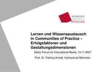 Swiss Forum for Educational Media, 15.11.2007 Prof. Dr. Patricia Arnold, Hochschule M�nchen