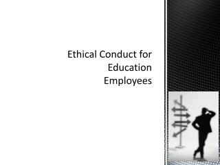 Ethical Conduct for  Education Employees