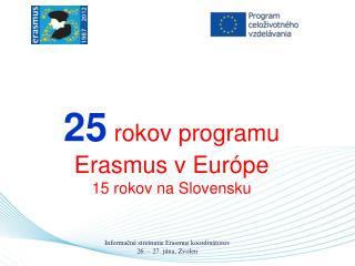 25  rokov programu Erasmus v Európe 15 rokov na Slovensku