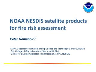 NOAA  NESDIS satellite products for fire risk  assessment Peter Romanov 1,2