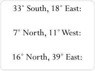 33 ? South, 18? East:   7 ? North, 11? West:   16? North ,  39?  East: