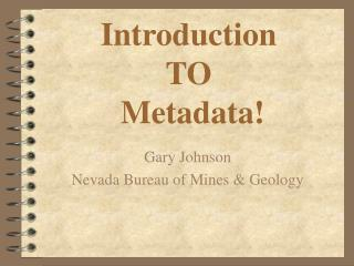 Introduction TO  Metadata!